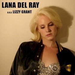 Lana Del Ray a.k.a. Lizzy Grant by Lana Del Ray